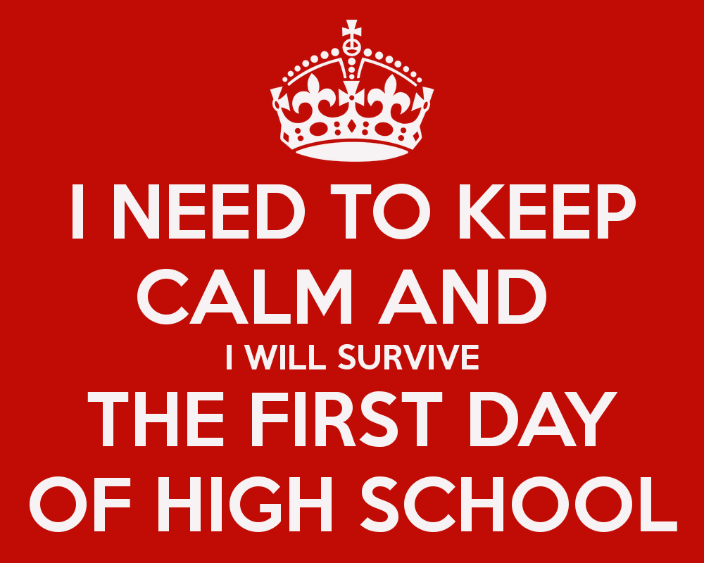 706158449-i-need-to-keep-calm-and-i-will-survive-the-first-day-of-high-school-1